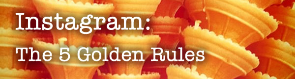 The 5 Golden Rules of Instagram